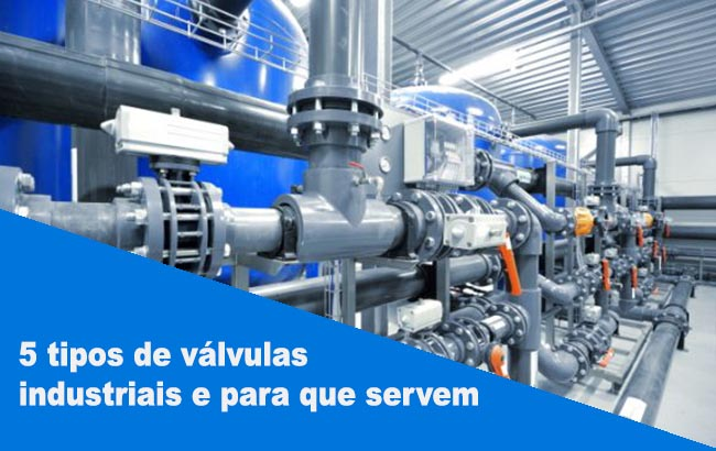 5 tipos de válvulas industriais e para que servem